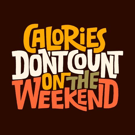 Calories don t count on the weekend Illustration