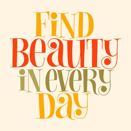 Find beauty in every day. Hand-drawn lettering quote for SPA and Wellness center. Mind for merchandise, social media, books, email promotions, packaging, print, advertising companies, magazines,