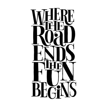 Hand drawn lettering quote. When the road ends the fun begins. Vector illustration. Phrase for business goals, self-development, personal growth, social media, mentoring,