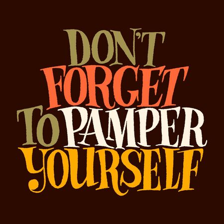 Do not forget to pamper yourself. Hand-drawn lettering quote for SPA, Wellness center, Well being concept. lettering on a colored background. Typography for social media, web design element