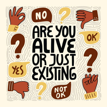 Are you alive or just existing. Hand-drawn lettering quote about Anti-racism and racial equality and tolerance. Philosophy for merchandise, social media, print, posters, web design elements.