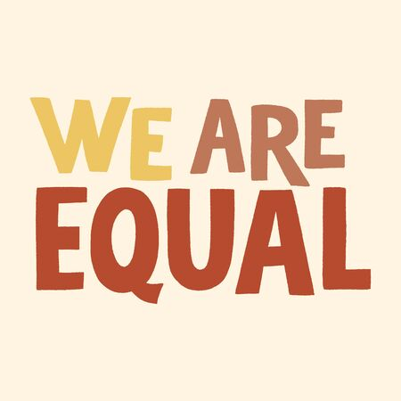 We are equal. Hand-drawn lettering quote about Anti-racism and racial equality and tolerance. Philosophy for merchandise, social media, print, posters, web design elements. Vector lettering