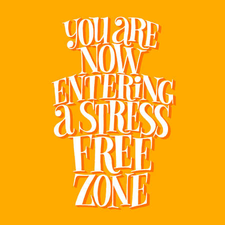 You are now entering a stress free zone. Hand-drawn lettering quote for SPA wellnes center. Vector phrase on a colored background. Mind for home decoration, posters, landing pages, web design element