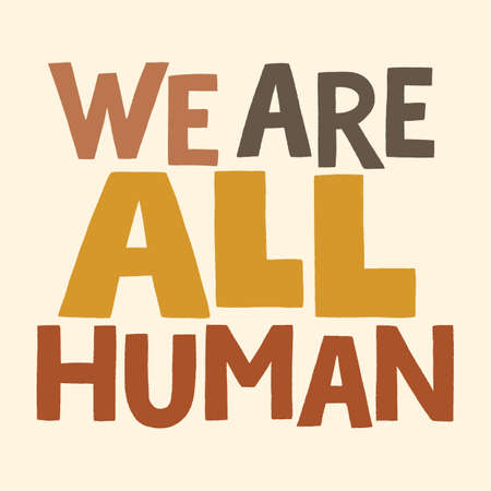 We are all human. Hand-drawn lettering quote about Anti-racism, racial equality, and tolerance. Philosophy for merchandise, social media, posters, landing pages, web design elements. Vector lettering