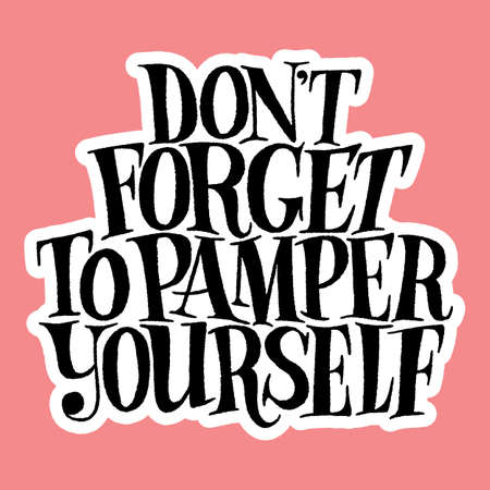 Do not forget to pamper yourself hand-drawn lettering quote Illustration
