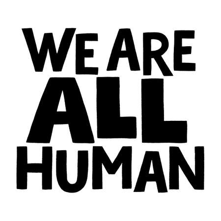 We are all human. Hand-drawn lettering quote for protest, a campaign against racial discrimination. Wisdom for merchandise, social media, print, posters, landing pages, web design elements. Vector. Vektorové ilustrace