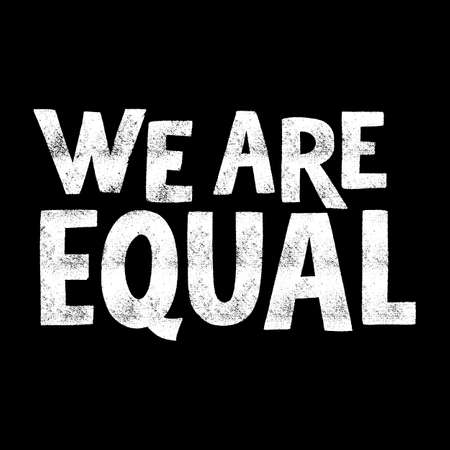 We are equal. Hand-drawn lettering quote for protest, a campaign against racial discrimination. Mind for merchandise, social media, print, posters, landing pages, web design elements. Textured phrase