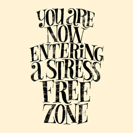 You are now entering a stress free zone. Hand-drawn lettering quote for SPA, Wellness center, Wellbeing concept. Mind for print, interior, home decoration, postcard, posters, web design element