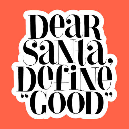 Dear Santa, define good hand-drawn lettering quote for Christmas time. Text for social media, print, t-shirt, card, poster, promotional gift, landing page, web design elements. Vector illustration