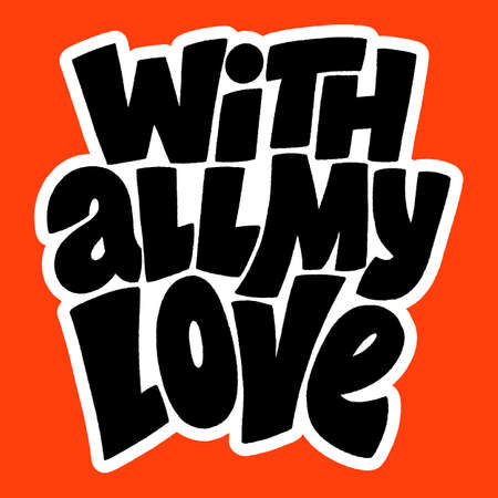 With all my love hand-drawn lettering typography. Quote about love for Valentines day and wedding. Text for social media, print, t-shirt, card, poster, gift, landing page, web design elements. Ilustrace
