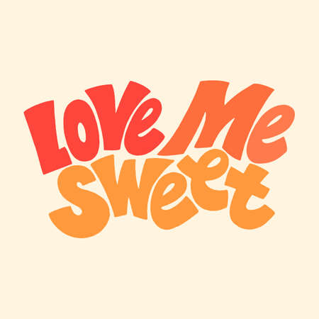 Love me sweet hand-drawn lettering typography. Quote about love for Valentines day and wedding. Text for social media, print, t-shirt, card, poster, gift, landing page, web design elements.