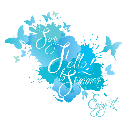 say hello: Holidays card with calligraphic text Say Hello to Summer! Enjoy it! Water color blue grunge background with butterflies drops and blots.