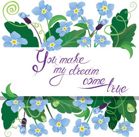 day dream: Vintage holiday card with white frame surrounded  forget me not flowers and handwritten calligraphic text - You make my dream come true. Happy Valentines Day, Birthday, etc. design with love.