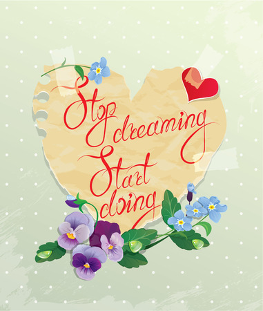 day dreaming: Vintage Card. Heart is made of old paper with daisy and forget me not flowers around, calligraphic text - Stop dreaming, Start doing.