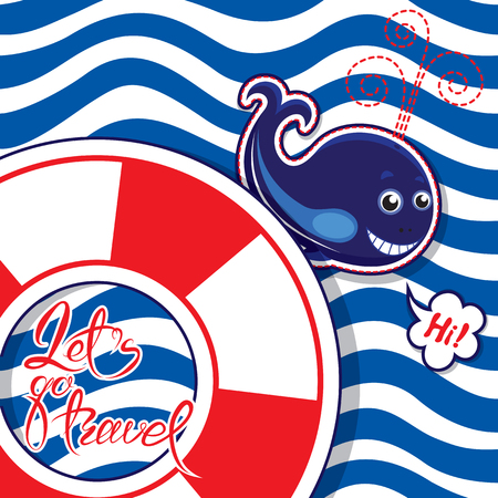 Funny seasonal Card with blue whale on striped background. Lifebuoy shape frame with calligraphic words Lets go travel. Design for vacations and travel, greeting cards, posters and t-shirts printing. Illustration