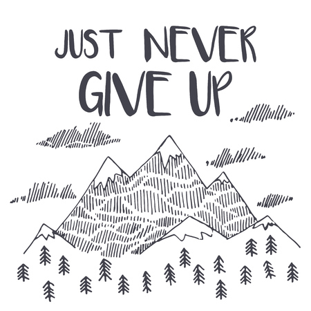 Vector mountain with texture. Sketch illustration with quote. Just never give up