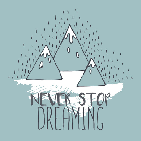 illustration with mountains peaks. Never stop dreaming. Motivational and inspirational typography poster with quote