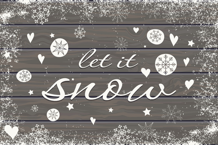 let it snow: Christmas and New Year greeting card with Let it snow lettering. Hand drawn design for greeting cards, fabric, wrapping paper, invitation, stationery. Wood plank vector background is in the separate layer.