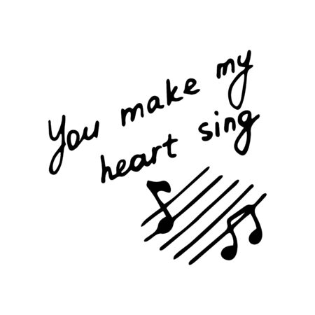 Hand writting inscription You make my heart sing. Hand drawn notes icon. Vector illustration