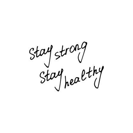 Stay Strong. Stay Healthy. Hand written inscription.