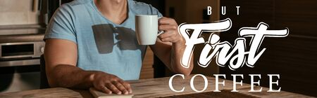 panoramic concept of man holding cup near book and but first coffee lettering at home
