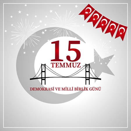 July 15th Day of democracy and national unity. Translation from Turkish: July 15 the democracy and national unity day.
