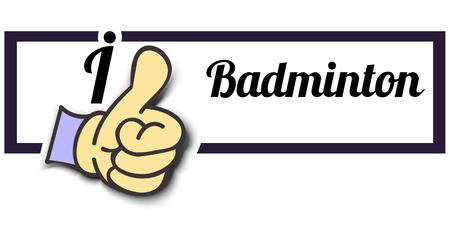 i like: Frame I Like Badminton Thumb Up! Vector graphic logo eps10. Illustration