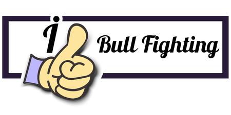 bull fighting: Frame I Like Bull Fighting Thumb Up! Vector graphic logo eps10.