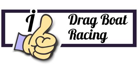 "bateau de course: Frame ""J'aime Drag Boat Racing"" Thumb Up! Vector logo graphique eps10."