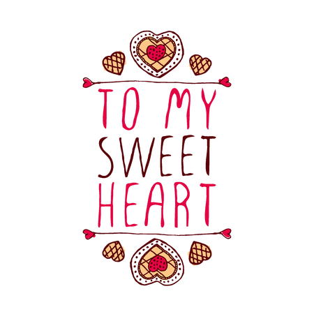Hand-sketched typographic element  with doodle heart shaped cookies. To my sweetheart