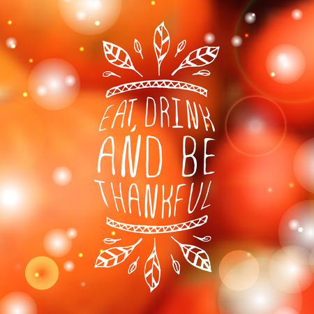 Eat, drink and be thankful. Hand sketched graphic vector element with feathers and text on blurred background. Thanksgiving design.