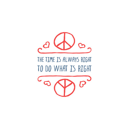 Martin Luther King Day handdrawn greeting card on white background.  The time is always right to do what is right. Typographic banner with text and peace sign Illustration