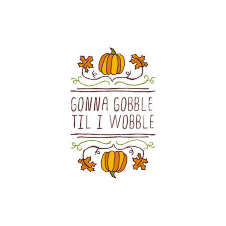 Handdrawn thanksgiving label with pumpkins, maple leaves and text on white background. Gonna gobble til I wobble. Banco de Imagens - 68425541