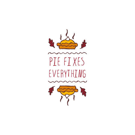 Handdrawn thanksgiving label with pumpkin pie and text on white background. Pie fixes everything.