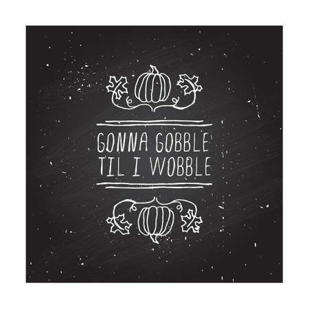 Handdrawn thanksgiving label with pumpkins, maple leaves and text on chalkboard background. Gonna gobble til I wobble.