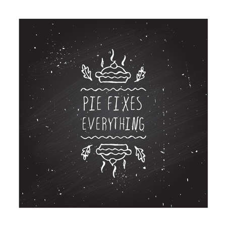 Handdrawn thanksgiving label with pumpkin pie and text on chalkboard background. Pie fixes everything.