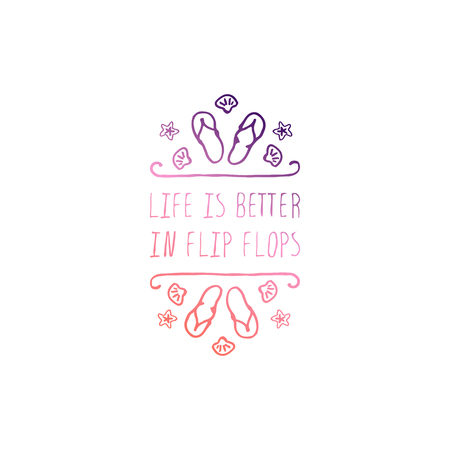 Hand Drawn Summer Slogan Isolated on White. Life is Better in Flip Fflops