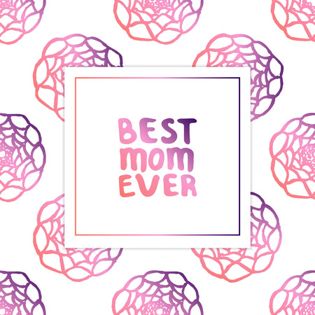 Mothers day card. Hand lettering phrase on white background with ranunculus. Living coral and deep violet colors. Best mom ever. Vector illustration