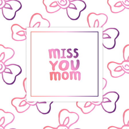 Mothers day card. Hand lettering phrase on white background with irises. Living coral and deep violet colors. Miss you mom. Vector illustration