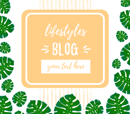 Blog inscription. Design template for lifestyles blogging. Illustration with place for text. Trendy Monstra leaf. For social networks and smm