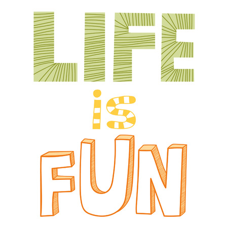 Life is fun, quote
