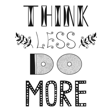 saying: Think less do more, quote, phrase