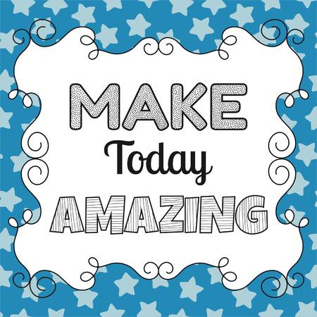 motivating: Make today amazing, quote, inspiring, motivating phrase Illustration