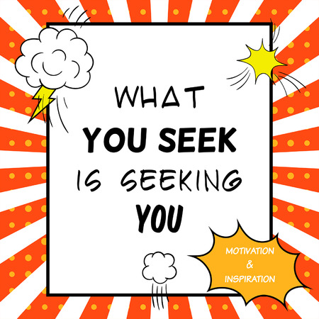 seek: Inspirational and motivational quote is drawn in a comic style. What you seek is seeking you Illustration