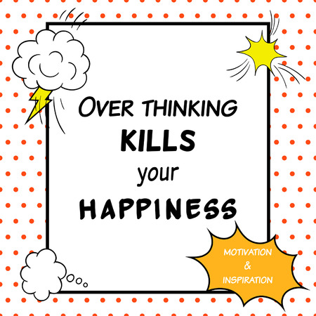 encouragement: Inspirational and motivational quote is drawn in a comic style. Over thinking kills your happiness Illustration