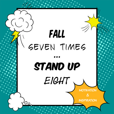 times up: Inspirational and motivational quote is drawn in a comic style. Fall seven times, stand up eight Illustration