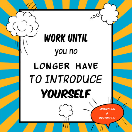 introduce: Inspirational and motivational quote is drawn in a comic style. Work until you no longer have to introduce yourself