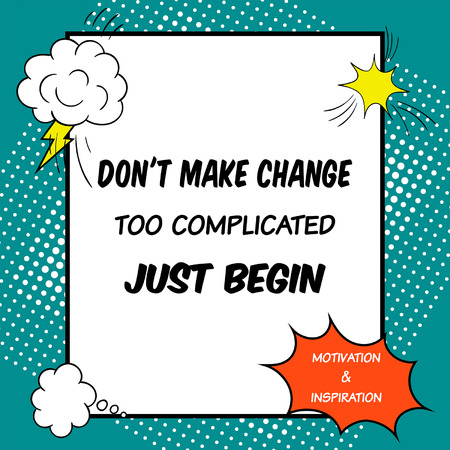 Do not make change too complicated just begin. Inspirational and motivational quote is drawn in a comic style