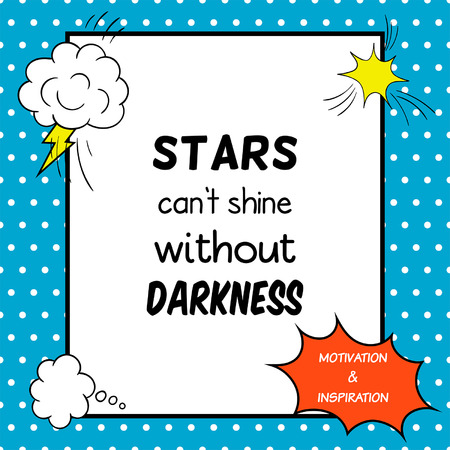 can not: Stars can not shine without darkness. Inspirational and motivational quote is drawn in a comic style