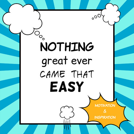 Nothing great ever came that easy. Inspirational and motivational quote is drawn in a comic style Illustration